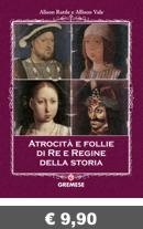 ATROCITA' E FOLLIE DI RE E REGINE DELLA STORIA